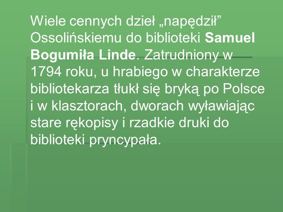 """Wiele cennych dzieł """"napędził Ossolińskiemu do biblioteki Samuel Bogumiła Linde."""