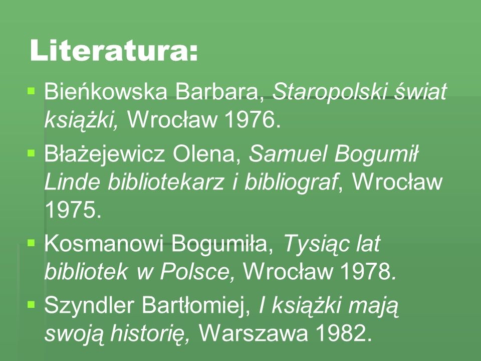 Literatura: Bieńkowska Barbara, Staropolski świat książki, Wrocław 1976.