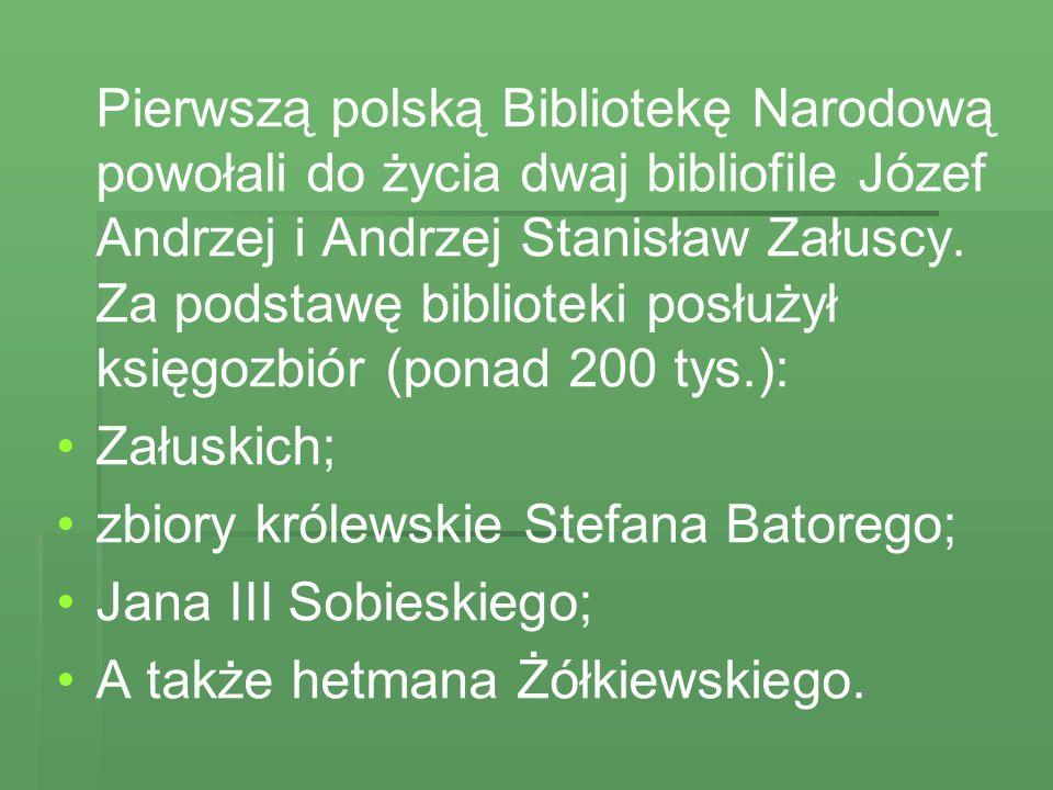 Pierwszą polską Bibliotekę Narodową powołali do życia dwaj bibliofile Józef Andrzej i Andrzej Stanisław Załuscy. Za podstawę biblioteki posłużył księgozbiór (ponad 200 tys.):
