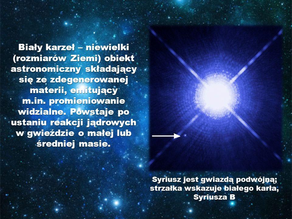 Biały karzeł – niewielki (rozmiarów Ziemi) obiekt astronomiczny składający się ze zdegenerowanej materii, emitujący m.in. promieniowanie widzialne. Powstaje po ustaniu reakcji jądrowych w gwieździe o małej lub średniej masie.
