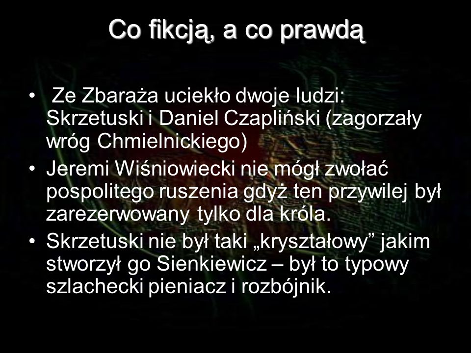 Co fikcją, a co prawdą Ze Zbaraża uciekło dwoje ludzi: Skrzetuski i Daniel Czapliński (zagorzały wróg Chmielnickiego)