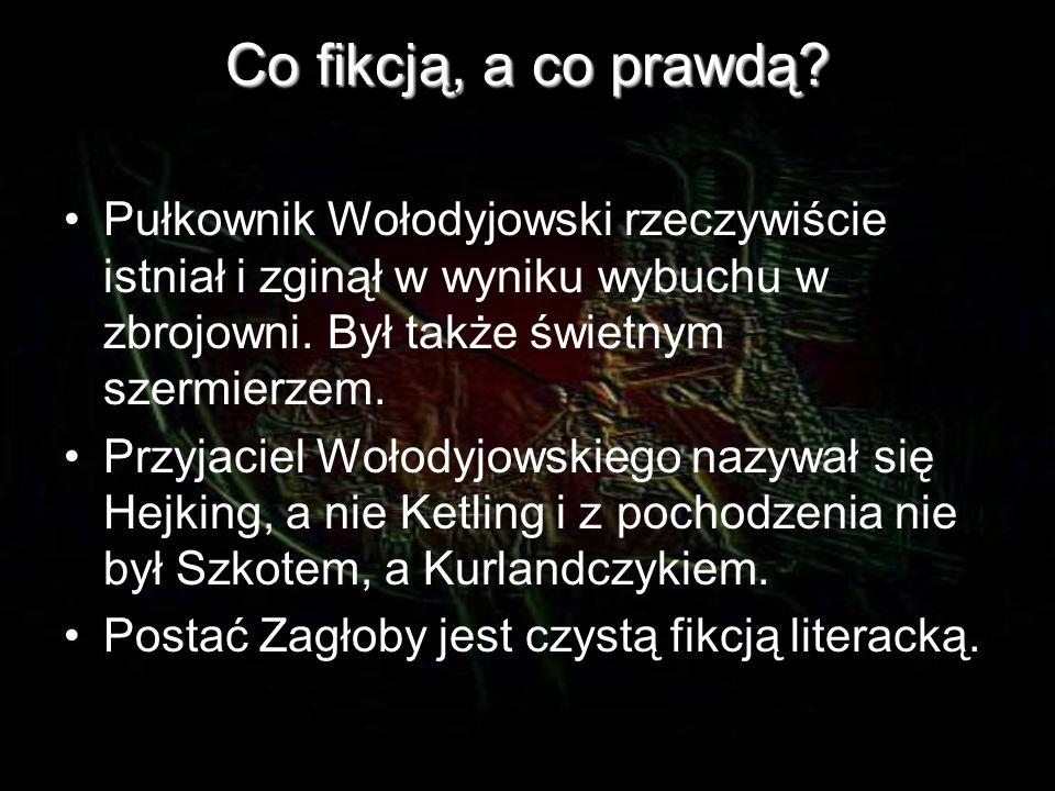 Co fikcją, a co prawdą Pułkownik Wołodyjowski rzeczywiście istniał i zginął w wyniku wybuchu w zbrojowni. Był także świetnym szermierzem.