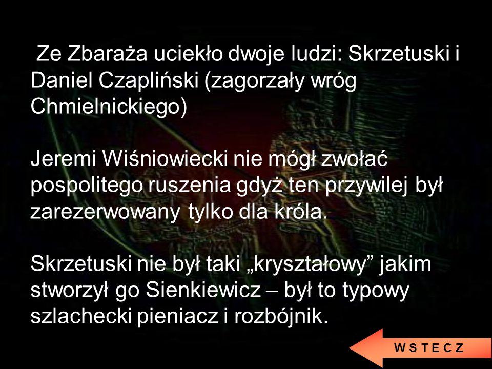 Ze Zbaraża uciekło dwoje ludzi: Skrzetuski i Daniel Czapliński (zagorzały wróg Chmielnickiego)