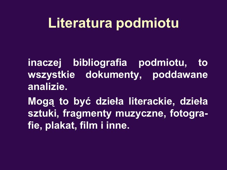 Literatura podmiotuinaczej bibliografia podmiotu, to wszystkie dokumenty, poddawane analizie.
