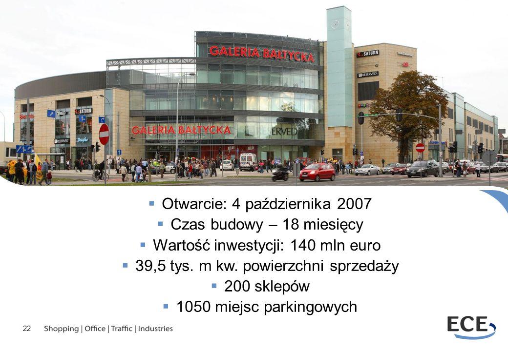 Otwarcie: 4 października 2007 Czas budowy – 18 miesięcy