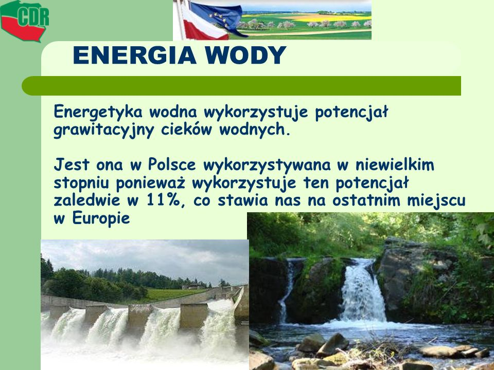 ENERGIA WODY Energetyka wodna wykorzystuje potencjał grawitacyjny cieków wodnych.