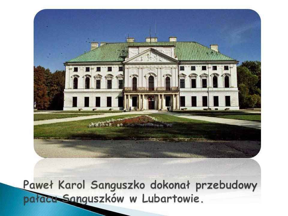 Paweł Karol Sanguszko dokonał przebudowy pałacu Sanguszków w Lubartowie.