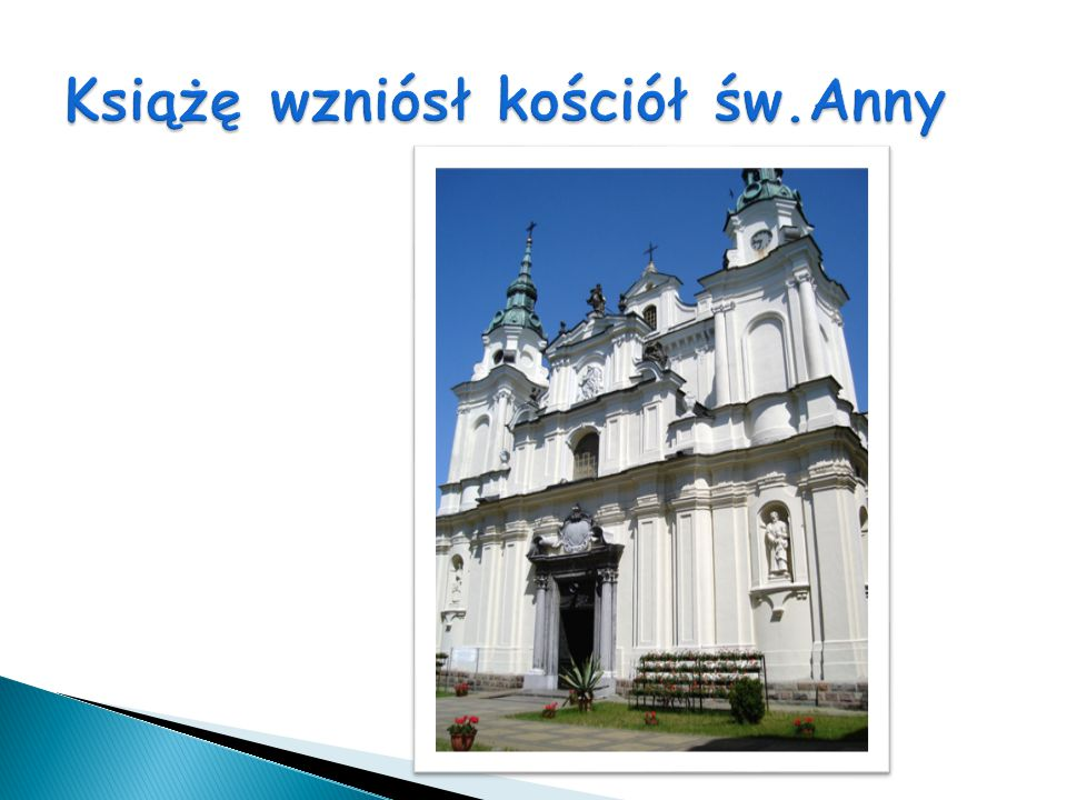 Książę wzniósł kościół św.Anny
