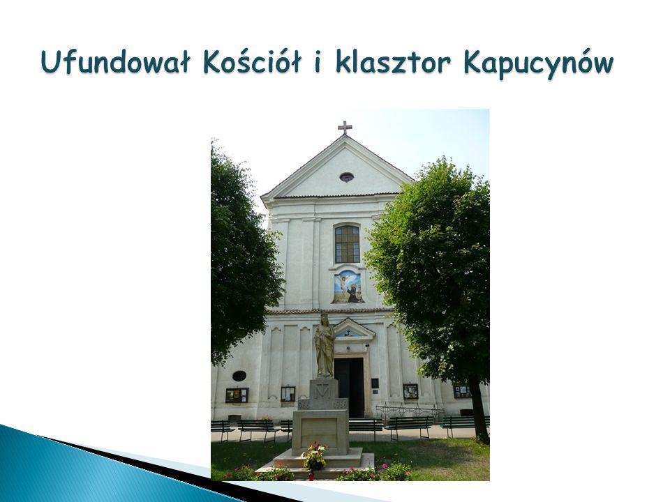 Ufundował Kościół i klasztor Kapucynów