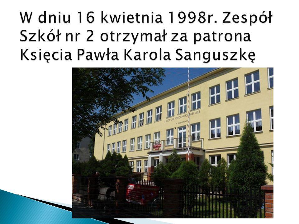 W dniu 16 kwietnia 1998r. Zespół Szkół nr 2 otrzymał za patrona Księcia Pawła Karola Sanguszkę