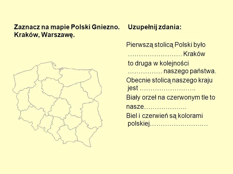 Zaznacz na mapie Polski Gniezno. Uzupełnij zdania: Kraków, Warszawę.