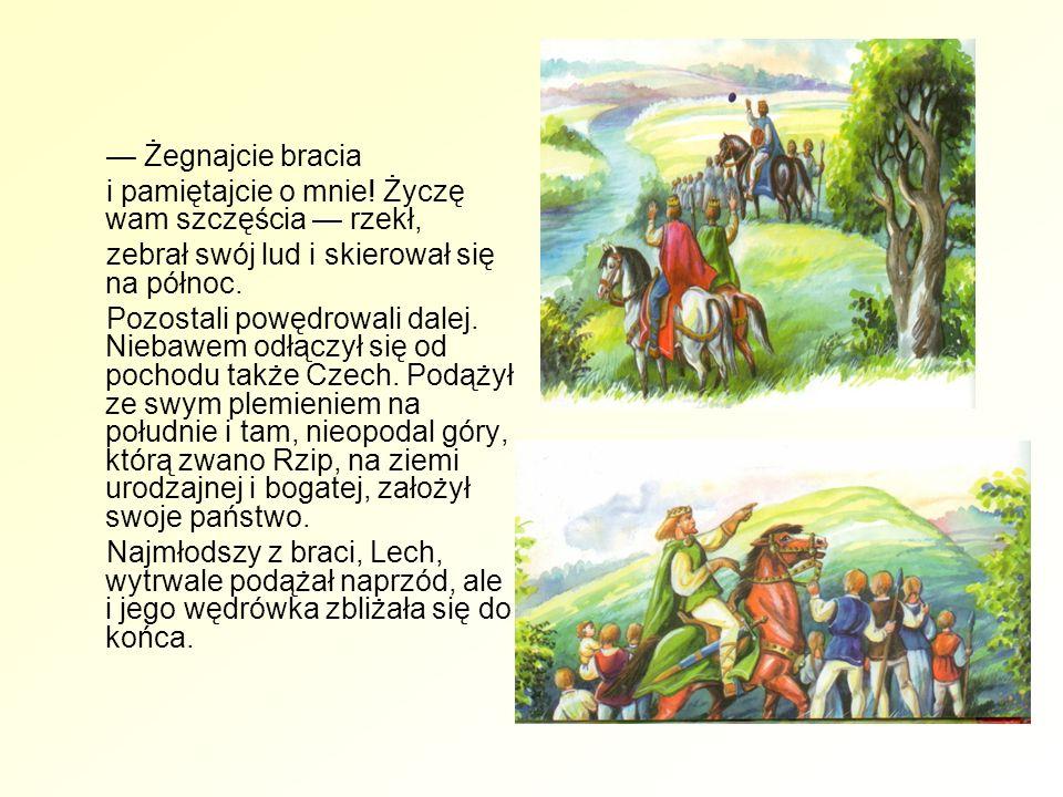 — Żegnajcie bracia i pamiętajcie o mnie! Życzę wam szczęścia — rzekł, zebrał swój lud i skierował się na północ.