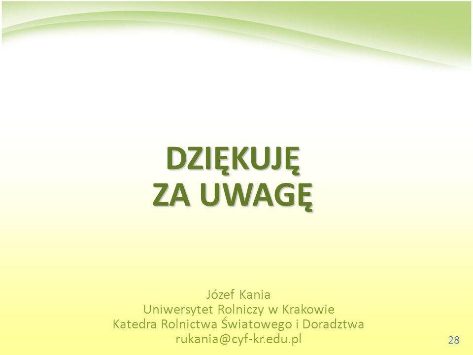 DZIĘKUJĘ ZA UWAGĘ Józef Kania Uniwersytet Rolniczy w Krakowie