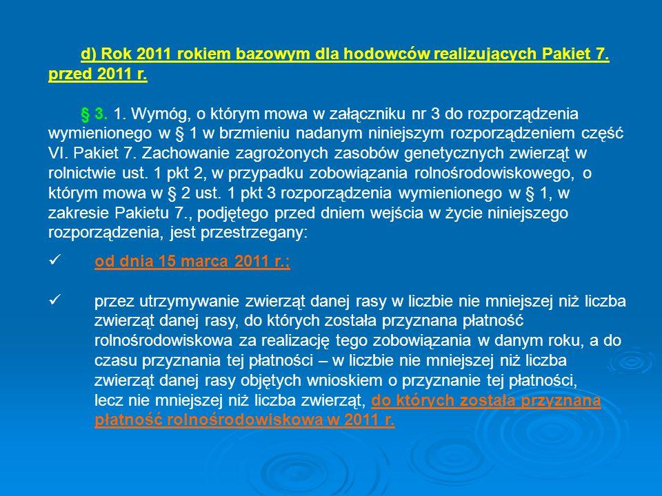 d) Rok 2011 rokiem bazowym dla hodowców realizujących Pakiet 7