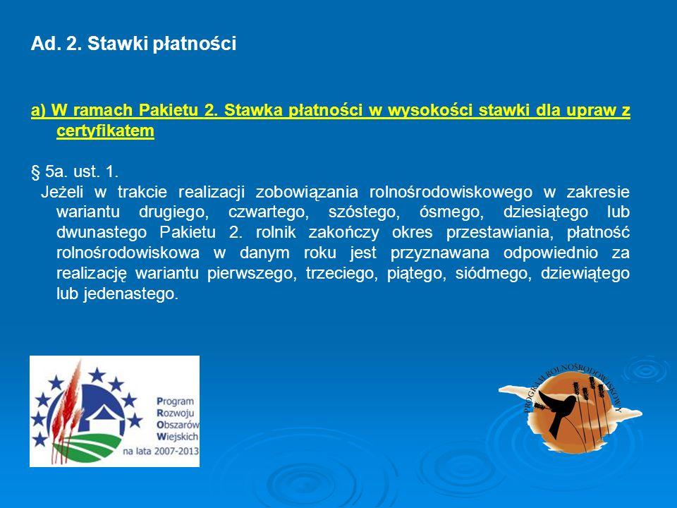 Ad. 2. Stawki płatności a) W ramach Pakietu 2. Stawka płatności w wysokości stawki dla upraw z certyfikatem.