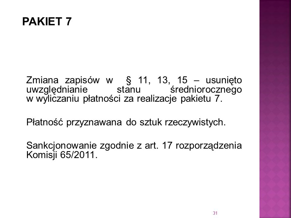 PAKIET 7Zmiana zapisów w § 11, 13, 15 – usunięto uwzględnianie stanu średniorocznego w wyliczaniu płatności za realizacje pakietu 7.