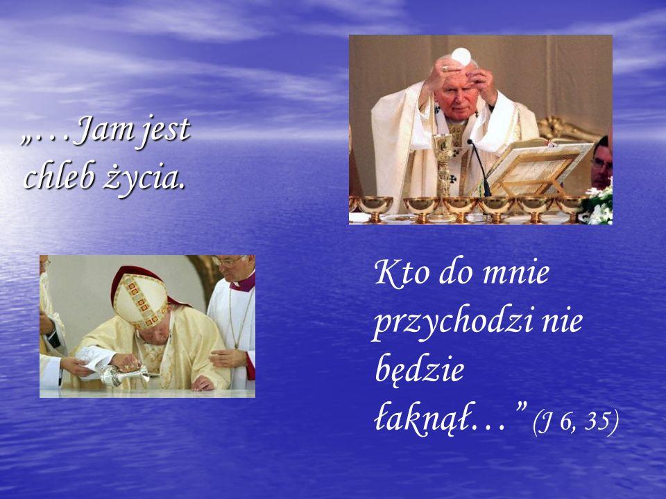 """""""…Jam jest chleb życia. Kto do mnie przychodzi nie będzie łaknął… (J 6, 35)"""