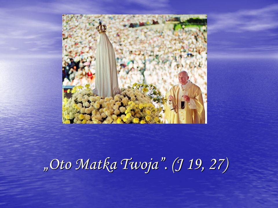 """""""Oto Matka Twoja . (J 19, 27)"""