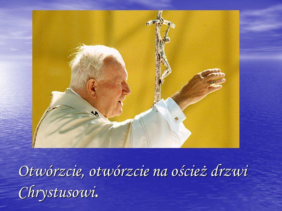 Otwórzcie, otwórzcie na oścież drzwi Chrystusowi.