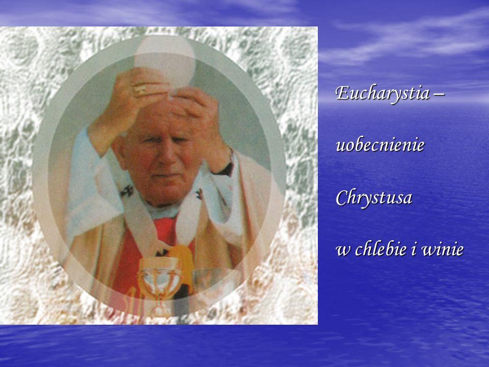 Eucharystia – uobecnienie Chrystusa w chlebie i winie