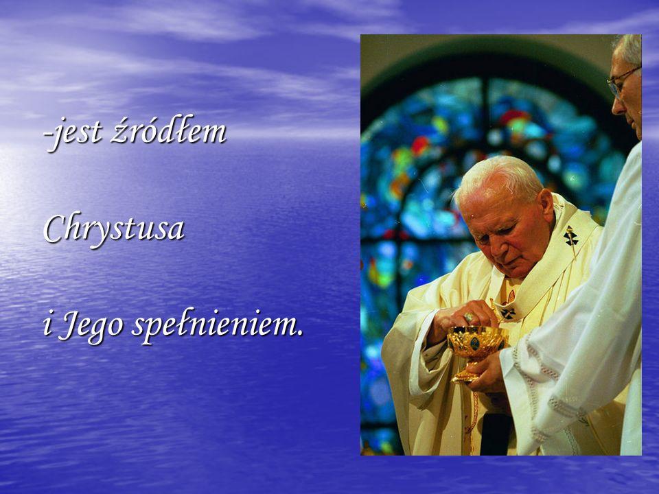 -jest źródłem Chrystusa i Jego spełnieniem.