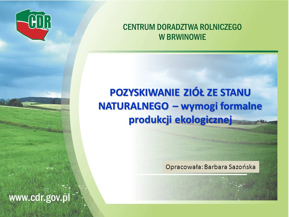 POZYSKIWANIE ZIÓŁ ZE STANU NATURALNEGO – wymogi formalne produkcji ekologicznej