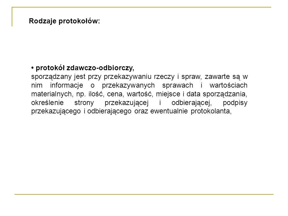 Rodzaje protokołów: • protokół zdawczo-odbiorczy,