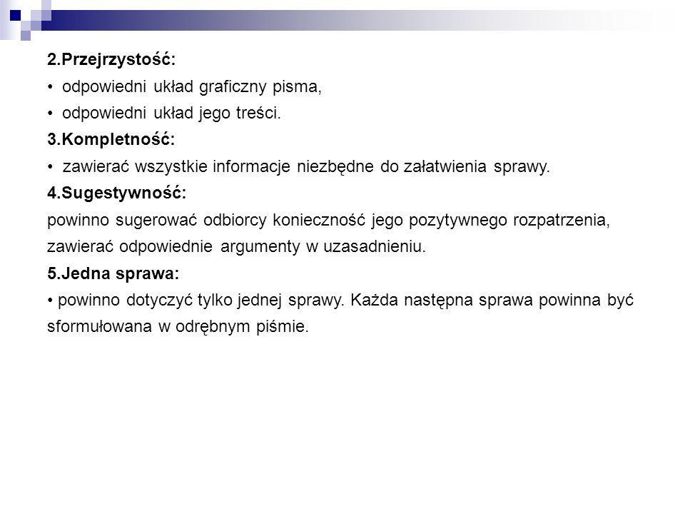 2.Przejrzystość: odpowiedni układ graficzny pisma, odpowiedni układ jego treści. 3.Kompletność:
