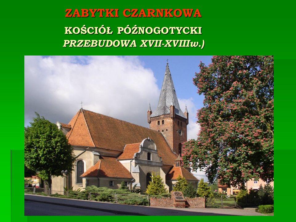 ZABYTKI CZARNKOWA KOŚCIÓŁ PÓŹNOGOTYCKI PRZEBUDOWA XVII-XVIIIw.)