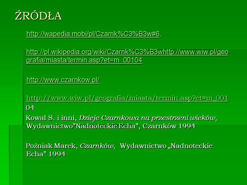 ŹRÓDŁA http://wapedia.mobi/pl/Czarnk%C3%B3w#6.