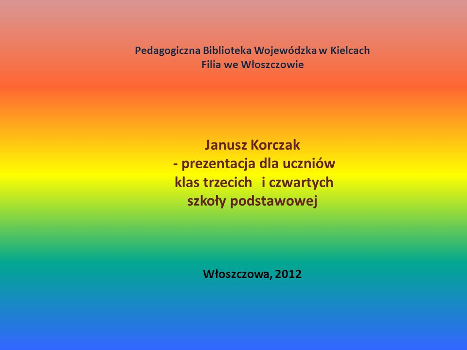 Janusz Korczak - prezentacja dla uczniów klas trzecich i czwartych