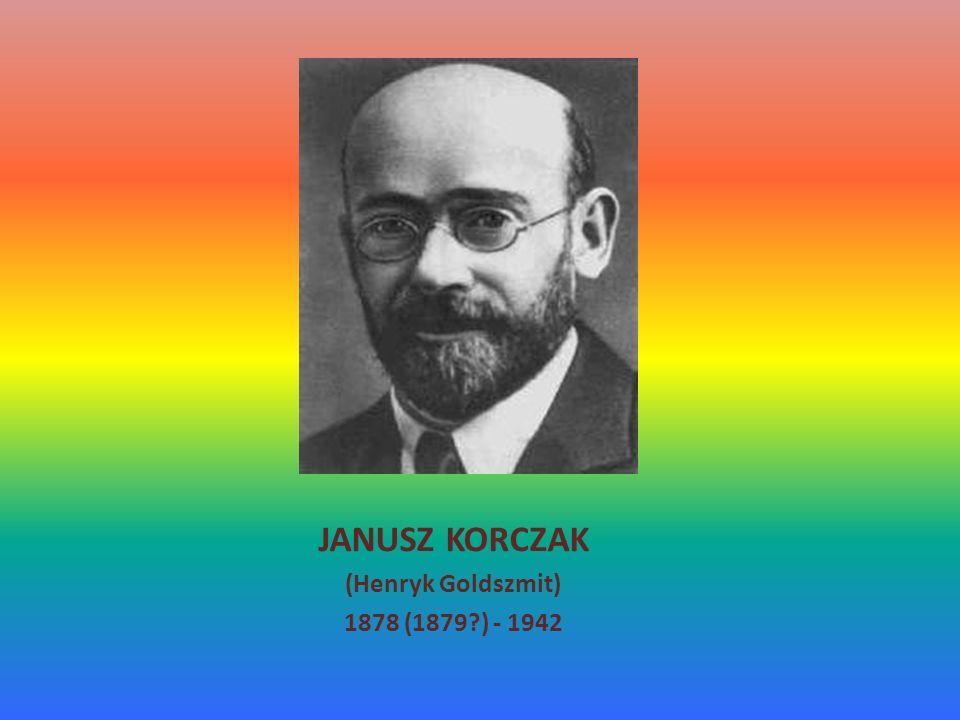JANUSZ KORCZAK (Henryk Goldszmit) 1878 (1879 ) - 1942
