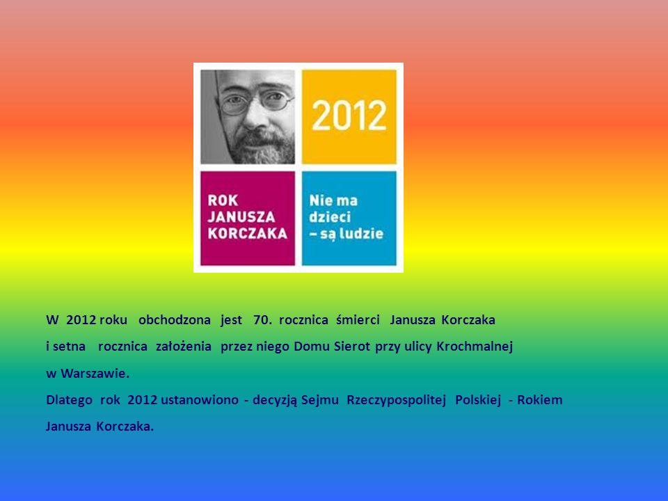 W 2012 roku obchodzona jest 70. rocznica śmierci Janusza Korczaka i setna rocznica założenia przez niego Domu Sierot przy ulicy Krochmalnej w Warszawie.
