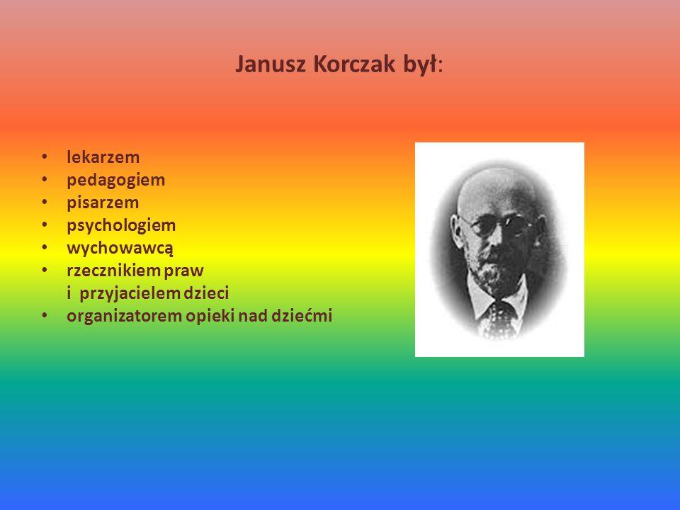 Janusz Korczak był: lekarzem pedagogiem pisarzem psychologiem