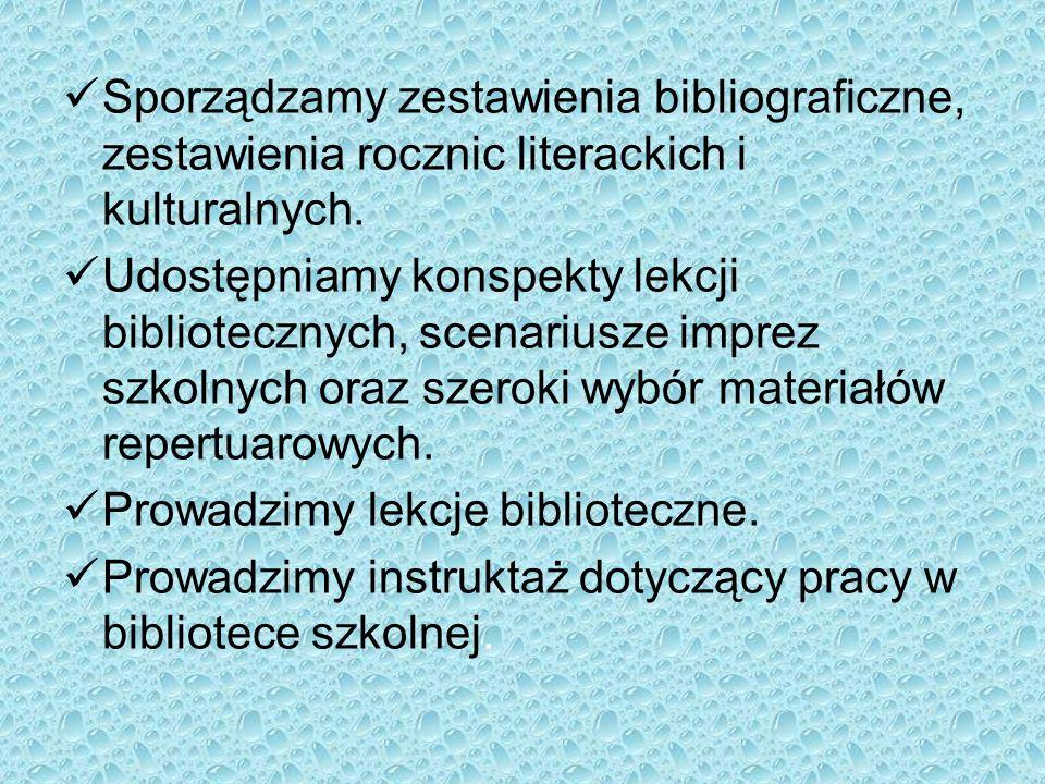 Sporządzamy zestawienia bibliograficzne, zestawienia rocznic literackich i kulturalnych.
