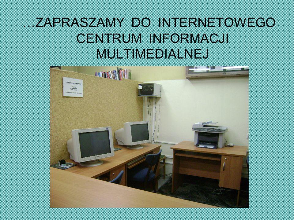 …ZAPRASZAMY DO INTERNETOWEGO CENTRUM INFORMACJI MULTIMEDIALNEJ