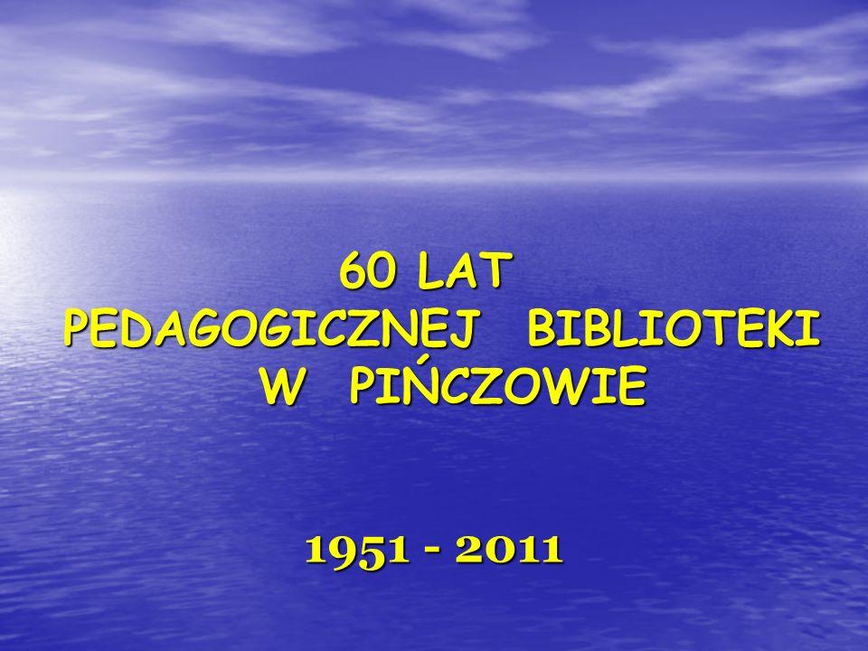 60 LAT PEDAGOGICZNEJ BIBLIOTEKI W PIŃCZOWIE