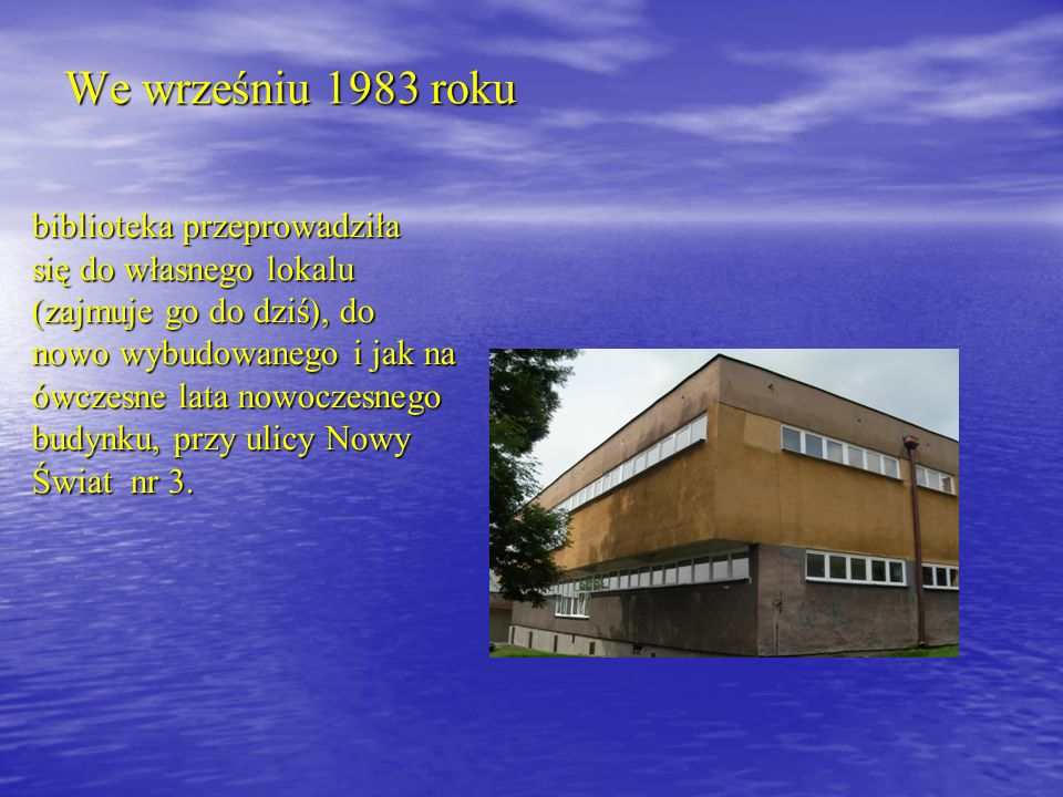 We wrześniu 1983 roku biblioteka przeprowadziła się do własnego lokalu