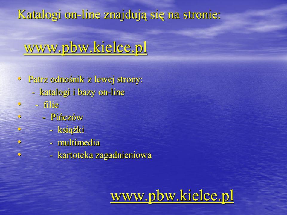 Katalogi on-line znajdują się na stronie: www.pbw.kielce.pl