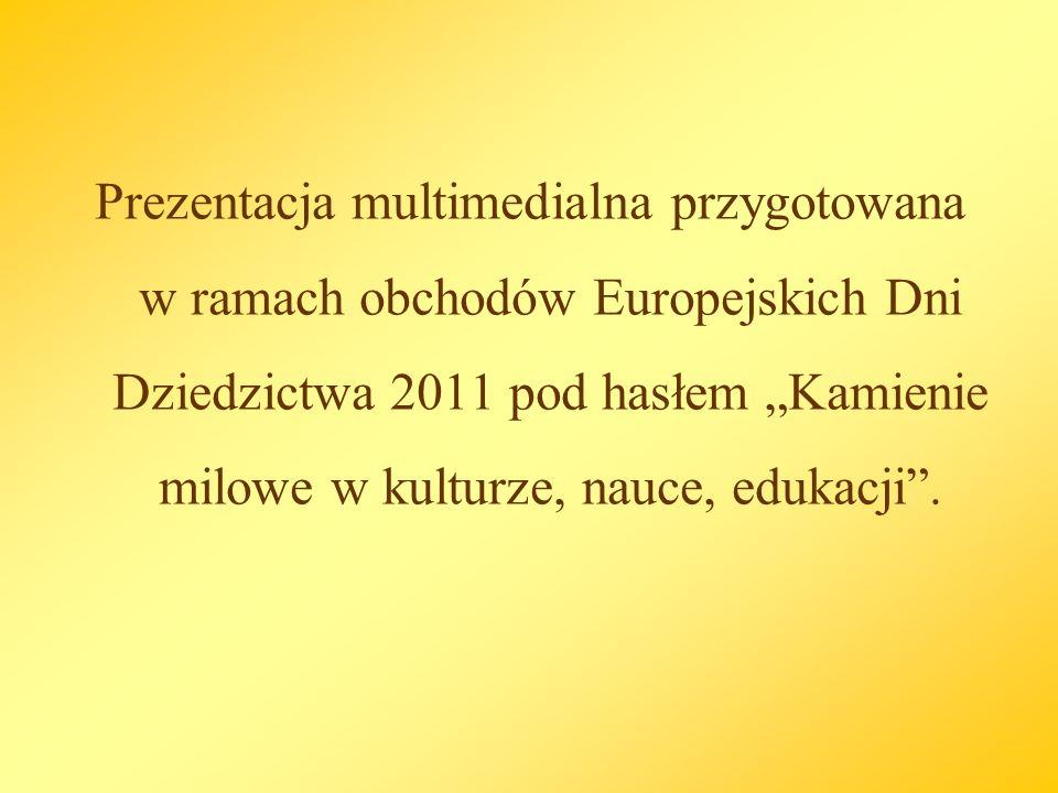 """Prezentacja multimedialna przygotowana w ramach obchodów Europejskich Dni Dziedzictwa 2011 pod hasłem """"Kamienie milowe w kulturze, nauce, edukacji ."""