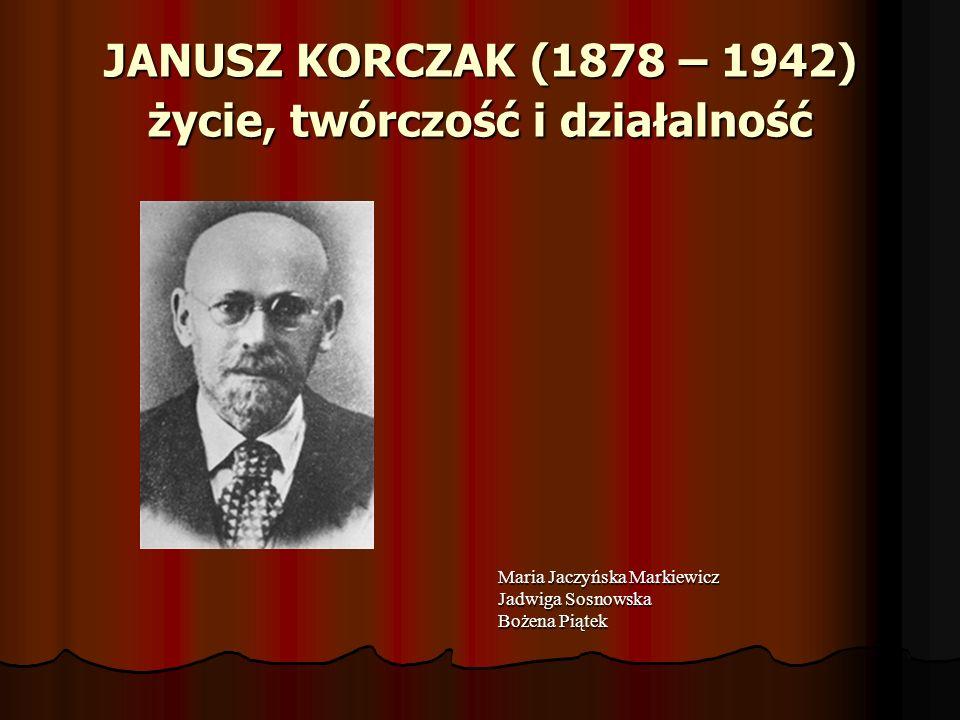 JANUSZ KORCZAK (1878 – 1942) życie, twórczość i działalność