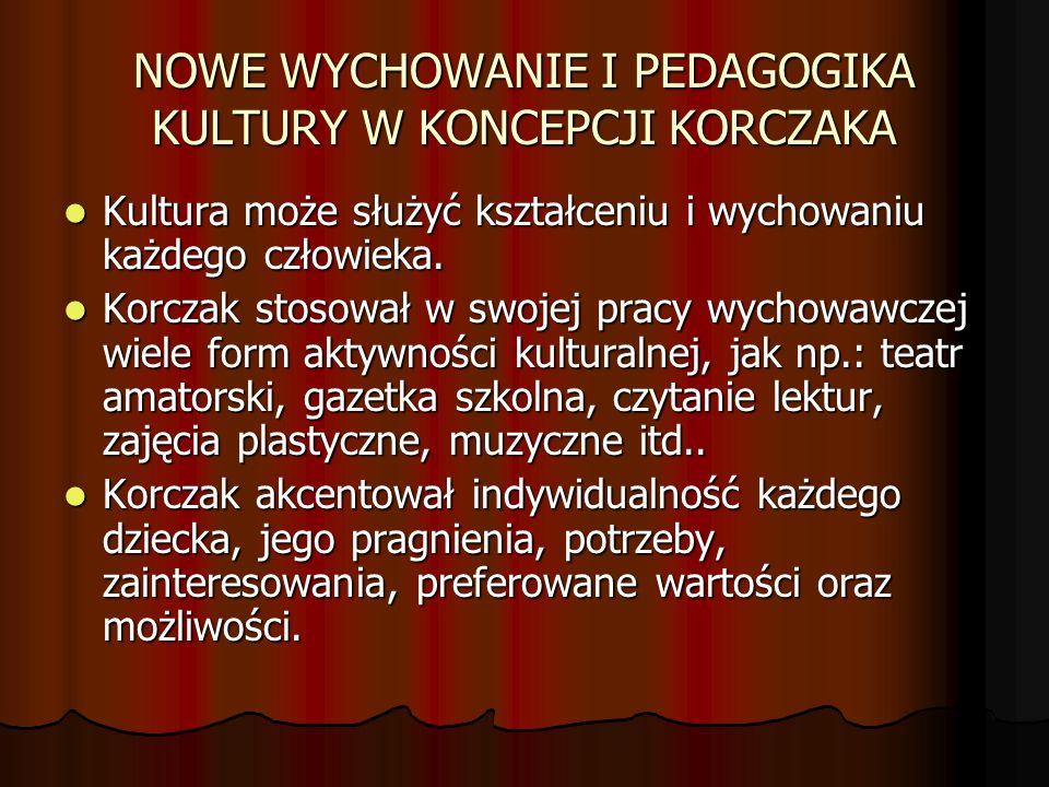 NOWE WYCHOWANIE I PEDAGOGIKA KULTURY W KONCEPCJI KORCZAKA