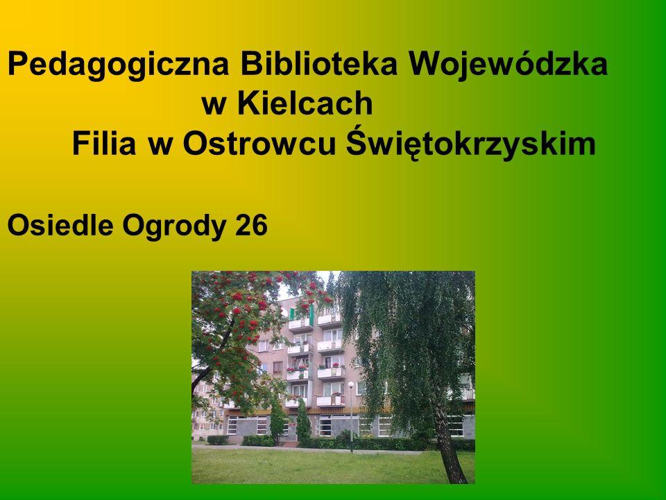 Pedagogiczna Biblioteka Wojewódzka w Kielcach Filia w Ostrowcu Świętokrzyskim Osiedle Ogrody 26