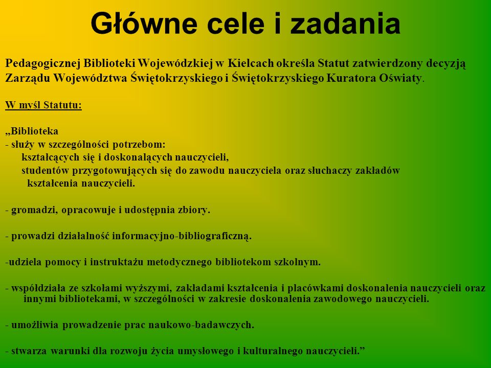 Główne cele i zadania Pedagogicznej Biblioteki Wojewódzkiej w Kielcach określa Statut zatwierdzony decyzją.