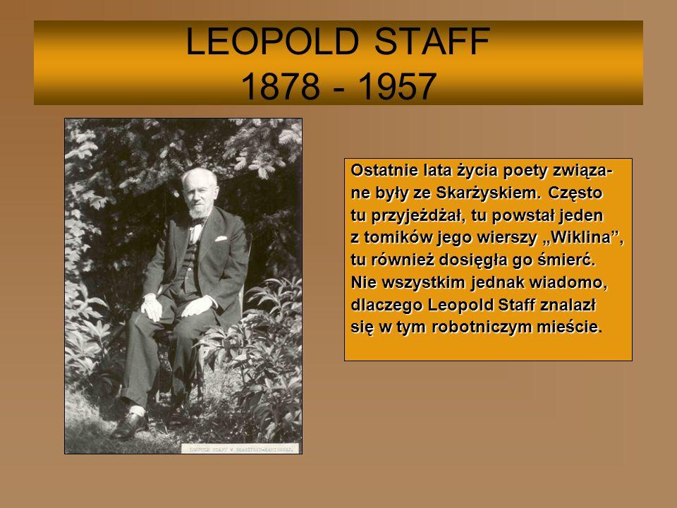 LEOPOLD STAFF 1878 - 1957 Ostatnie lata życia poety związa-