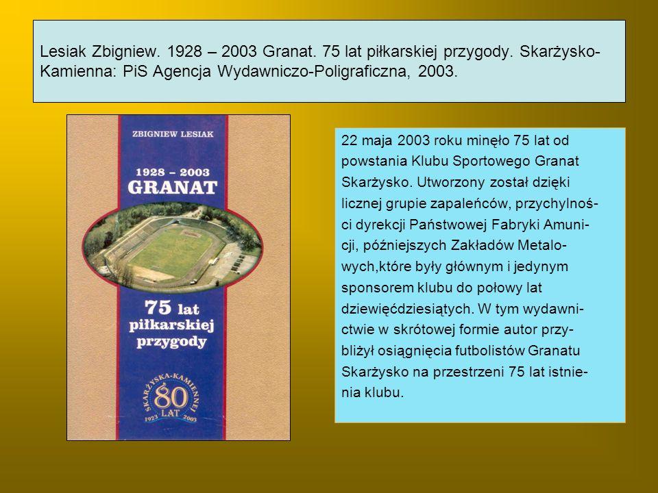 Lesiak Zbigniew. 1928 – 2003 Granat. 75 lat piłkarskiej przygody