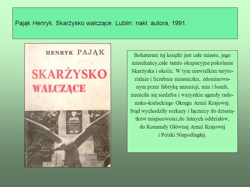 Pająk Henryk. Skarżysko walczące. Lublin: nakł. autora, 1991.