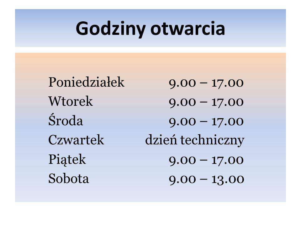 Godziny otwarcia Poniedziałek 9.00 – 17.00 Wtorek 9.00 – 17.00 Środa 9.00 – 17.00 Czwartek dzień techniczny Piątek 9.00 – 17.00 Sobota 9.00 – 13.00