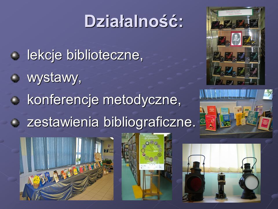 Działalność: lekcje biblioteczne, wystawy, konferencje metodyczne,