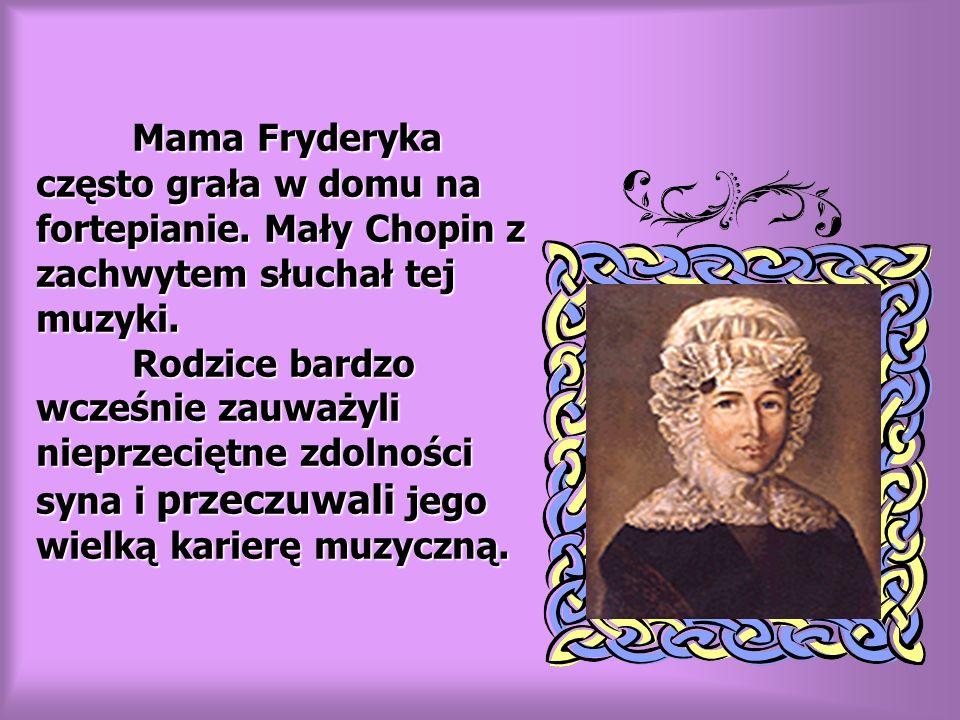 Mama Fryderyka często grała w domu na fortepianie